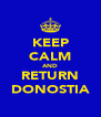 KEEP CALM AND RETURN DONOSTIA - Personalised Poster A4 size