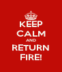 KEEP CALM AND RETURN FIRE! - Personalised Poster A4 size