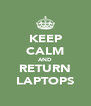 KEEP CALM AND RETURN LAPTOPS - Personalised Poster A4 size