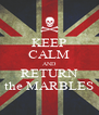 KEEP CALM AND RETURN the MARBLES - Personalised Poster A4 size