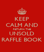 KEEP CALM AND RETURN THE UNSOLD RAFFLE BOOK - Personalised Poster A4 size