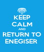 KEEP CALM AND RETURN TO ENEGISER  - Personalised Poster A4 size
