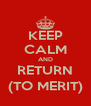 KEEP CALM AND RETURN (TO MERIT) - Personalised Poster A4 size