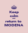 Keep calm and return to  MODENA - Personalised Poster A4 size
