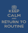 KEEP CALM AND RETURN TO ROUTINE - Personalised Poster A4 size