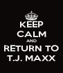 KEEP CALM AND RETURN TO T.J. MAXX - Personalised Poster A4 size