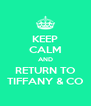 KEEP CALM AND RETURN TO TIFFANY & CO - Personalised Poster A4 size