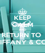 KEEP CALM AND RETURN TO  TIFFANY & CO. - Personalised Poster A4 size