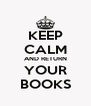 KEEP CALM AND RETURN YOUR BOOKS - Personalised Poster A4 size