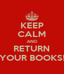 KEEP CALM AND RETURN YOUR BOOKS! - Personalised Poster A4 size