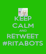 KEEP CALM AND RETWEET #RITABOTS - Personalised Poster A4 size