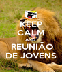 KEEP CALM AND   REUNIÃO DE JOVENS - Personalised Poster A4 size