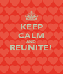 KEEP CALM AND REUNITE!  - Personalised Poster A4 size