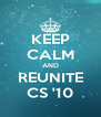 KEEP CALM AND REUNITE CS '10 - Personalised Poster A4 size