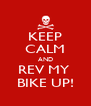 KEEP CALM AND REV MY  BIKE UP! - Personalised Poster A4 size
