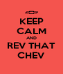 KEEP CALM AND REV THAT CHEV - Personalised Poster A4 size