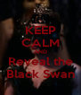 KEEP CALM AND Reveal the Black Swan - Personalised Poster A4 size