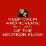 KEEP CALM AND REVERSE THE POLARITY OF THE NEUTRON FLOW - Personalised Poster A4 size