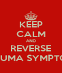 KEEP CALM AND REVERSE TRAUMA SYMPTOMS - Personalised Poster A4 size