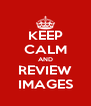 KEEP CALM AND REVIEW IMAGES - Personalised Poster A4 size