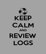 KEEP CALM AND REVIEW LOGS - Personalised Poster A4 size