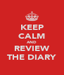 KEEP CALM AND REVIEW THE DIARY - Personalised Poster A4 size