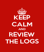 KEEP CALM AND REVIEW THE LOGS - Personalised Poster A4 size