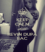 KEEP CALM AND REVIN DUPA BAC - Personalised Poster A4 size