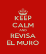 KEEP CALM AND REVISA EL MURO - Personalised Poster A4 size