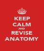 KEEP CALM AND REVISE ANATOMY - Personalised Poster A4 size