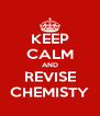 KEEP CALM AND REVISE CHEMISTY - Personalised Poster A4 size