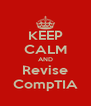 KEEP CALM AND Revise CompTIA - Personalised Poster A4 size