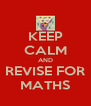 KEEP CALM AND REVISE FOR MATHS - Personalised Poster A4 size