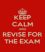 KEEP CALM AND REVISE FOR THE EXAM - Personalised Poster A4 size