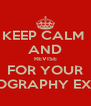 KEEP CALM  AND REVISE FOR YOUR GEOGRAPHY EXAM - Personalised Poster A4 size