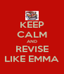 KEEP CALM AND REVISE LIKE EMMA - Personalised Poster A4 size