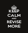 KEEP CALM AND REVISE MORE - Personalised Poster A4 size