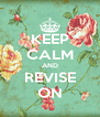 KEEP CALM AND REVISE ON - Personalised Poster A4 size