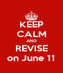 KEEP CALM AND REVISE on June 11 - Personalised Poster A4 size