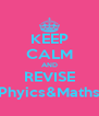 KEEP CALM AND REVISE Phyics&Maths - Personalised Poster A4 size