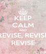 KEEP CALM AND REVISE, REVISE REVISE - Personalised Poster A4 size