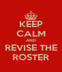 KEEP CALM AND REVISE THE ROSTER - Personalised Poster A4 size