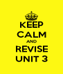KEEP CALM AND REVISE UNIT 3 - Personalised Poster A4 size