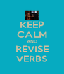 KEEP CALM AND REVISE VERBS - Personalised Poster A4 size