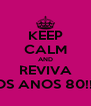 KEEP CALM AND REVIVA OS ANOS 80!!! - Personalised Poster A4 size