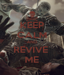 KEEP CALM AND REVIVE  ME - Personalised Poster A4 size
