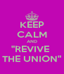 """KEEP CALM AND """"REVIVE  THE UNION"""" - Personalised Poster A4 size"""