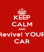 KEEP CALM AND Revive! YOUR CAR - Personalised Poster A4 size