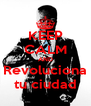 KEEP CALM AND Revoluciona tu ciudad - Personalised Poster A4 size