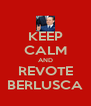 KEEP CALM AND REVOTE BERLUSCA - Personalised Poster A4 size